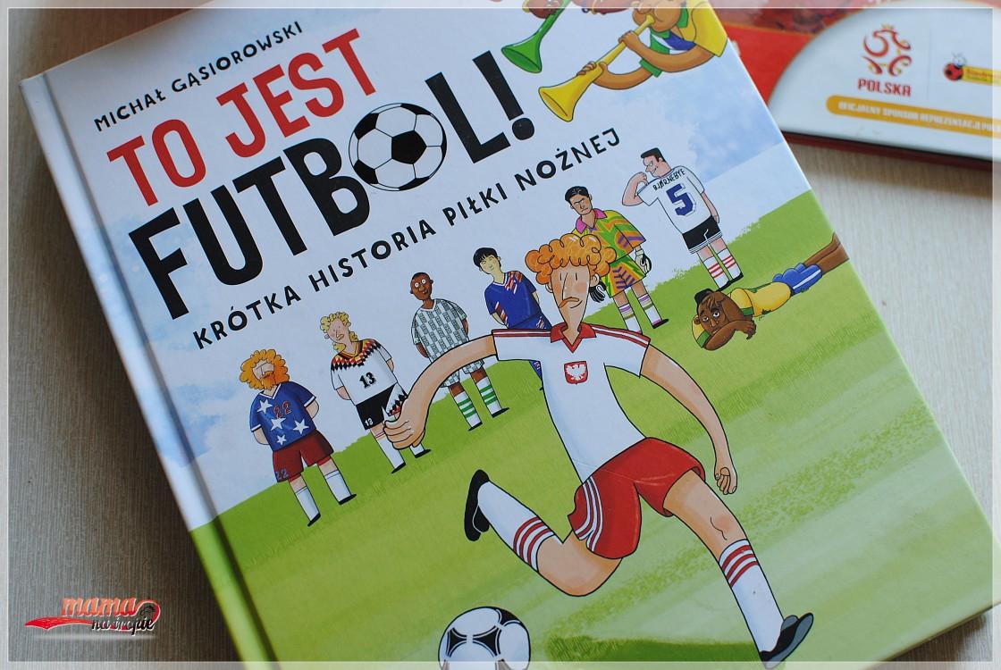 to jest futbol, nasza ksiegarnia, książka dla dziecka, dla fana piłki nożnej, historia futbolu dla dzieci